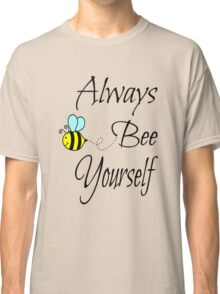 Always Bee Yourself Classic T-Shirt