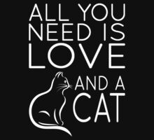 All You Need Is Love And A Cat by coolfuntees