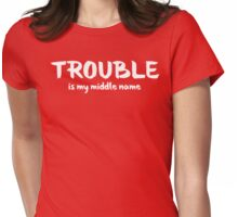 Trouble Is My Middle Name T Shirt Womens Fitted T-Shirt