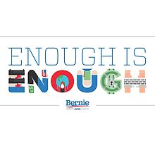 Bernie 2016 - Enough is Enough  by Designsbyangelr