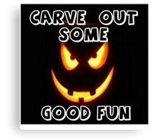 CARVE OUT SOME GOOD FUN Canvas Print