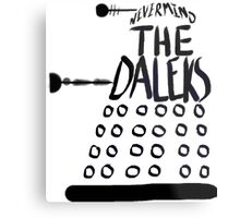 Never Mind the Daleks Metal Print