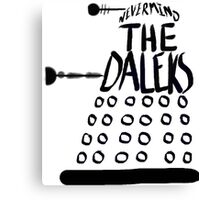 Never Mind the Daleks Canvas Print