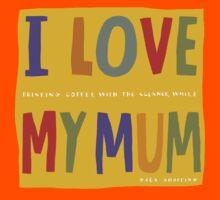 I love my mum Kids Tee