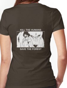 Kill the humans, save the forest Womens Fitted T-Shirt