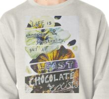 At Least Chocolate Exists. Pullover