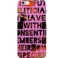 In The Future, Politicians Only Have Sex With Consenting Members of Their Own Species iPhone Case/Skin