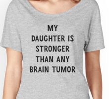 My Daughter is Stronger Than Any Brain Tumor Women's Relaxed Fit T-Shirt