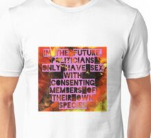 In The Future, Politicians Only Have Sex With Consenting Members of Their Own Species Unisex T-Shirt