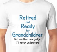 RETIRED AND READY FOR GRANDCHILDREN Unisex T-Shirt