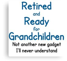 RETIRED AND READY FOR GRANDCHILDREN Canvas Print