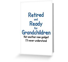 RETIRED AND READY FOR GRANDCHILDREN Greeting Card