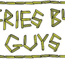 Fries Before Guys by hannahstew