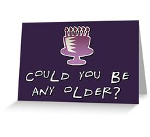 Could you BE any older? Greeting Card