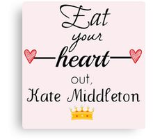 Eat your heart out, Kate Middleton Canvas Print
