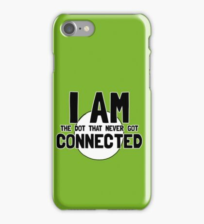 I AM the dot that never gets CONNECTED iPhone Case/Skin