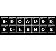 Because Science Photographic Print