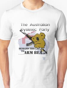 Australian Dyslexic Party, Demand The Right to Arm Bears T-Shirt