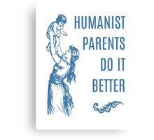 Humanist Parents Do It Better Canvas Print