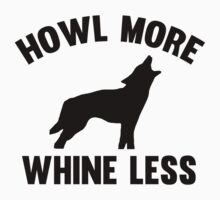 Howl More Whine Less by FunniestSayings