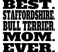 Best Staffordshire Bull Terrier Mom Ever by GiftIdea
