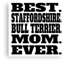 Best Staffordshire Bull Terrier Mom Ever Canvas Print