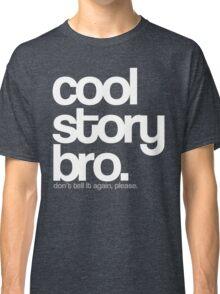 Cool Story Bro. Classic T-Shirt