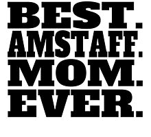 Best AmStaff Mom Ever by GiftIdea