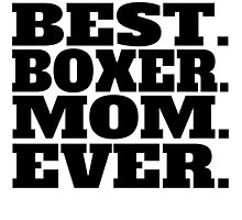 Best Boxer Mom Ever by GiftIdea