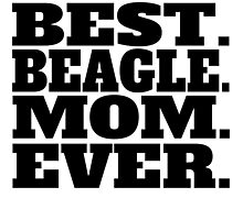 Best Beagle Mom Ever by GiftIdea