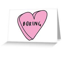 BORING Sassy Conversation Heart ♥ Trendy/Hipster/Tumblr Meme Greeting Card