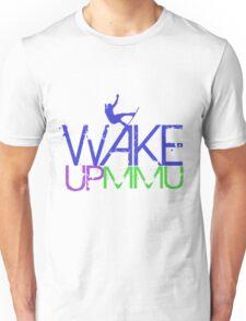 MMU WAKE UP Unisex T-Shirt