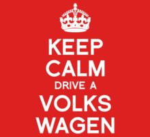 Keep Calm, Drive a Volks Wagen by electrosauce