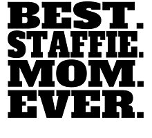 Best Staffie Mom Ever by GiftIdea