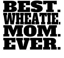 Best Wheatie Mom Ever by GiftIdea