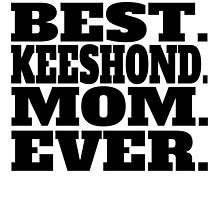 Best Keeshond Mom Ever by GiftIdea