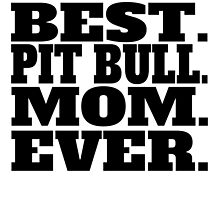 Best Pit Bull Mom Ever by GiftIdea