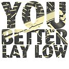 You Better Lay Low by jackthewebber