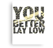 You Better Lay Low Canvas Print