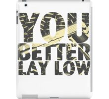 You Better Lay Low iPad Case/Skin