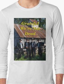 Grateful We're Not Dead Long Sleeve T-Shirt
