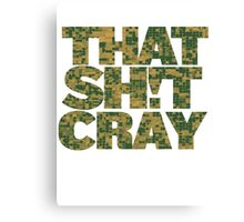 That Shit Cray Canvas Print