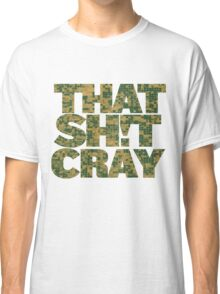That Shit Cray Classic T-Shirt