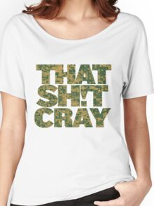 That Shit Cray Women's Relaxed Fit T-Shirt