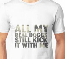 all my real dogs still kick it with me Unisex T-Shirt