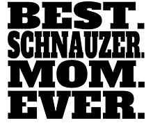 Best Schnauzer Mom Ever by GiftIdea