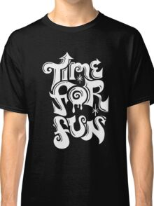 Time for fun - on darks Classic T-Shirt