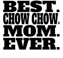 Best Chow Chow Mom Ever by GiftIdea