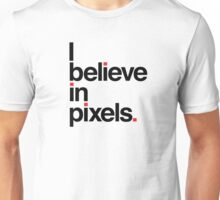 I believe in pixels Unisex T-Shirt