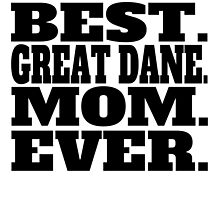 Best Great Dane Mom Ever by GiftIdea